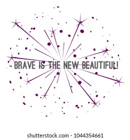 Brave Is The New Beautiful Firework Design