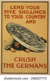 British poster showing a German soldier under by a monumental coin. 1915. It's caption reads, 'Lend your five shillings to your country and crush the Germans.'