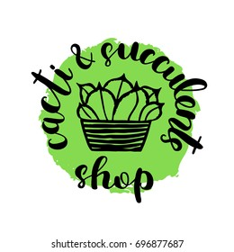 Brush lettering label for cacti and succulent shop with hand drawn succulent. illustration for logo, badge or label, shop signboard or store front decoration.