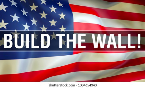 Build The Wall! on USA flag waving in the wind. Slogan on USA flag waving 3D rendering. Donald Trump campaign chant. American political slogan. U.S. presidential campaign slogans and catchphrases