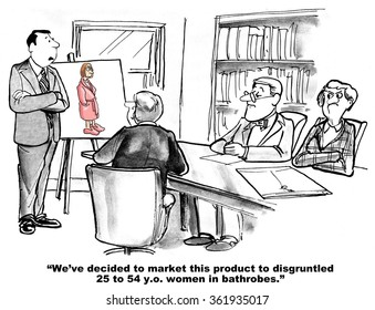 Business cartoon about target audience.  The team's target audience definition got higher and tighter.  Currently it was disgruntled, 25 - 54 y.o. women in bathrobes.