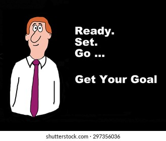 Business cartoon of businessman and the words, 'ready, set, go... get your goal'.
