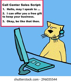 Business cartoon of customer service rep cat, 'call center sales script: '.... 2. I can offer you a free gift to keep your business, 3. okay, be like that then'.