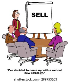 Business cartoon of meeting, chart that says 'SELL' and businesswoman saying, 'I've decided to come up with a radical new strategy'.