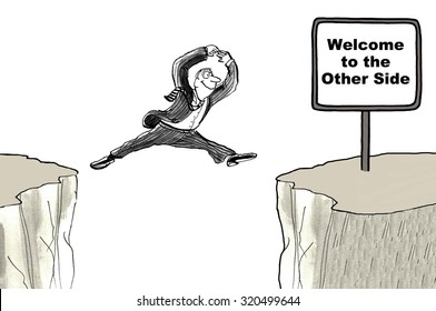 Business cartoon showing smiling businessman jumping from cliff to cliff, 'Welcome to the other side'.