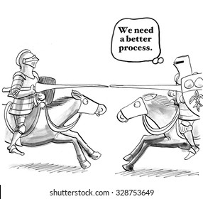 Business cartoon showing two knights jousting on horseback, 'We need a better process'.