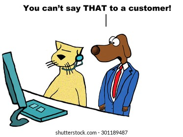 Business cartoon of a worker cat working at a call center, boss dog is saying to worker cat, 'you can't say THAT to a customer!'.