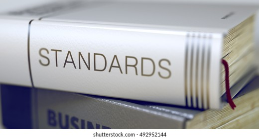 Business Concept: Closed Book with Title Standards in Stack, Closeup View. Book Title on the Spine - Standards. Stack of Books with Title - Standards. Closeup View. Toned Image. 3D Illustration.
