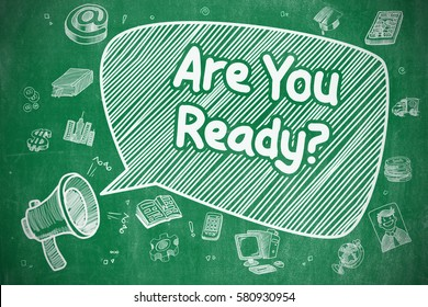 Business Concept. Megaphone with Phrase Are You Ready. Cartoon Illustration on Green Chalkboard. Shouting Megaphone with Phrase Are You Ready on Speech Bubble. Doodle Illustration. Business Concept.
