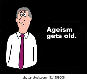 Business image showing a businessman with gray hair and the words, 'Ageism gets old'.