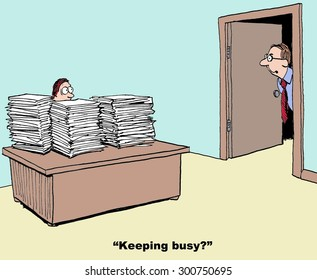 Business or medical cartoon showing an assistant at his desk covered with stacks of paper and boss leaning in and saying, 'keeping busy?'.