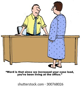Business or medical cartoon showing man wearing a bathrobe and boss saying to him, 'word is that since we increased your case load, you've been living at the office'.