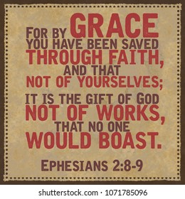 For by grace you have been saved through faith, and that not of yourselves; it is the gift of God not of works, that no one would boast. Ephesians 2:8-9