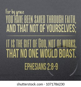 For by grace you have been saved through faith, and that not of yourselves; it is the gift of God, not of works, that no one would boast. Ephesians 2:8-9