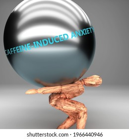 Caffeine induced anxiety  as a burden and weight on shoulders - symbolized by word Caffeine induced anxiety  on a steel ball to show negative aspect of Caffeine induced anxiety , 3d illustration