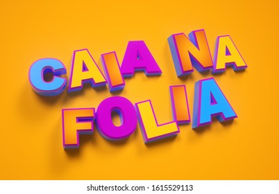 """Caia Na Folia"" Fall into the revelry in Portuguese. Carnival colorful logo. Rio de Janeiro holiday card design template. Isolated on yellow."