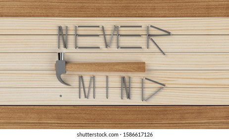 """The call to """"never mind"""" posted by nails on the boards. The hammer is a symbol of shock, youth, nonconformism. 3D illustration."""