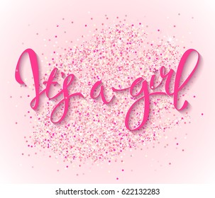 Calligraphy lettering It's a girl. hand drawn invitation to the baby shower for a girl with  pink glittering confetti