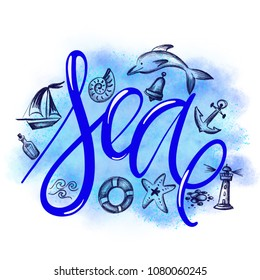 calligraphy word Sea. Summer vacations poster with text, sketch of dolphin, waves, shell, bell, anchor, lighthouse, starfish, bottle with message, sailer, lifebuoy on watercolor imitation background.