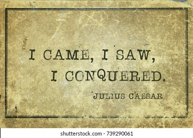 I came, I saw, I conquered - ancient Roman politician and general Julius Caesar quote printed on grunge vintage cardboard