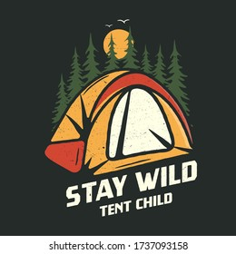 Camping graphic for T-Shirt, prints. Vintage hand drawn forest patch emblem. Retro summer travel landscape, unusual badge - Stay wild tent child phrase. Outdoors Adventure Label. Stock .