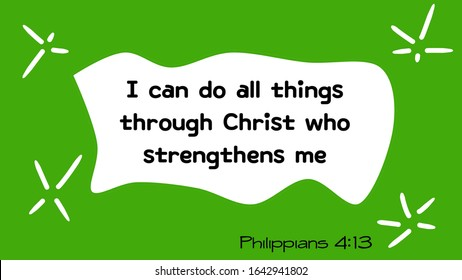 I can do all things through Christ who strenthens me. Philippians 4:13. Text on white and green. Words.