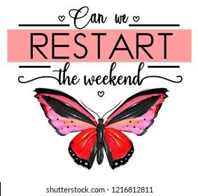 can me restart the weekend. Girl tshirt design. Creative textile slogan