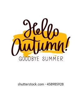 Caption Hello Autumn! Goodbye, Summer. The trend calligraphy. Illustration on white background with a smear of yellow ink. Concept autumn advertising. Excellent gift card. Golden fall.