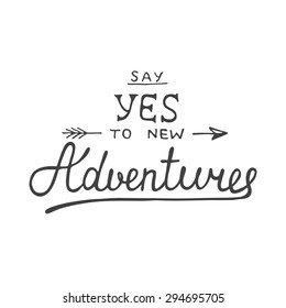 Card with hand drawn unique typography design element for greeting cards and posters. Say yes to new adventures