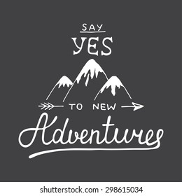 Card with hand drawn unique typography design element and mountains for greeting cards and posters. Say yes to new adventures in vintage style