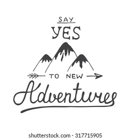 Card with hand drawn unique typography design element and mountains for greeting cards and posters. Say yes to new adventures