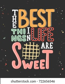 Card with hand drawn unique typography design element for greeting cards, decoration, prints, posters. The best things in life are sweet with waffle. Handwritten lettering. Modern calligraphy.
