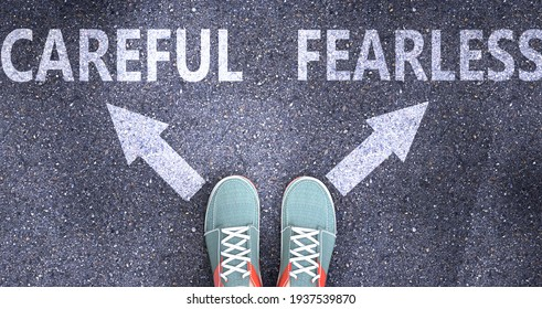 Careful and fearless as different choices in life - pictured as words Careful, fearless on a road to symbolize making decision and picking either Careful or fearless as an option, 3d illustration