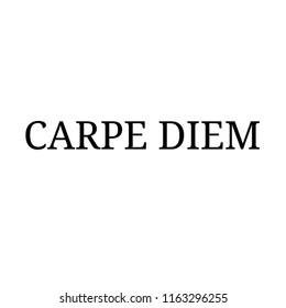 """Carpe diem: Latin phrase from the """"Odi"""" of the Latin poet Orazio."""