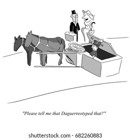 "Cartoon about Photography - ""Please tell me that you Daguerreotyped that?"""
