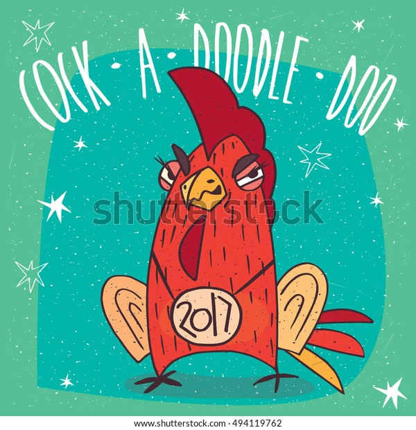 Cartoon cunning and arrogant cock or rooster with the logo 2017, stands and frowns on cyan background. Cock a doodle doo lettering. Raster version of illustration