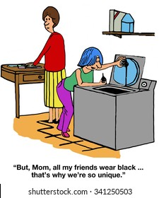 Cartoon of teen girl in laundry room saying to mother, 'But, Mom, all my friends wear black... that's why we're so unique'.