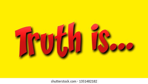 A cartoonish red text over a yellow background: Truth is (with an ellipsis).