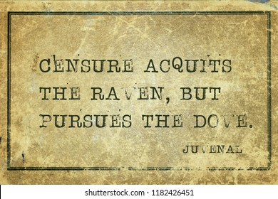 Censure acquits the raven, but pursues the dove - ancient Roman poet Juvenal quote printed on grunge vintage cardboard