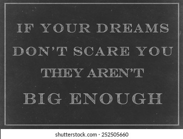 Chalk Drawing - If Your Dreams Don't Scare You they Aren't Big Enough  Handwritten On A Blackboard