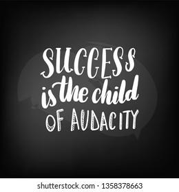 Chalkboard blackboard lettering success is the child of audacity. Handwritten text, chalk on a blackboard,  illustration.