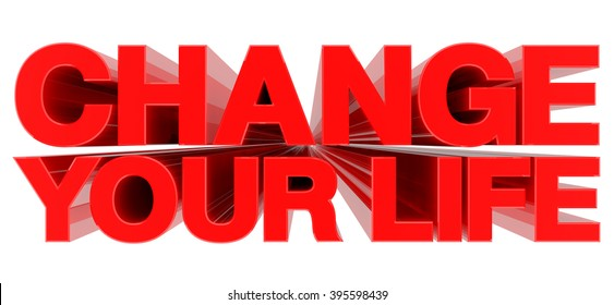 CHANGE YOUR LIFE word on white background 3d rendering