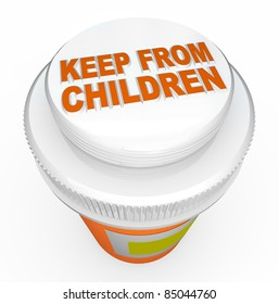 A child-proof medicine bottle top with the words Keep From Children representing the danger of poisonous medicine that could be consumed by a young child if you're not careful