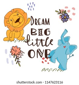 children's illustration  elephant and lion with hand lettering phrase - dream big little one