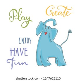 children's illustration funny blue baby elephant sitting and smiling  with hand lettering phrase - play, create, enjoy, have fun