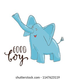 children's illustration funny blue baby elephant sitting and smiling  with hand lettering phrase - good boy