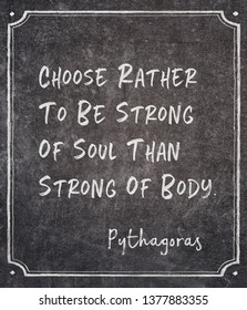 Choose rather to be strong of soul than strong of body - ancient Greek philosopher Pythagoras quote written on framed chalkboard
