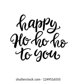 Christmas ink hand lettering. Happy ho ho ho to you phrase. Greeting card with brush calligraphy, isolated on white background.