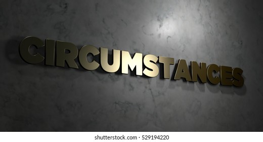 Circumstances - Gold text on black background - 3D rendered royalty free stock picture. This image can be used for an online website banner ad or a print postcard.