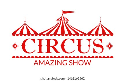 Circus logo, badge or label with circus tent. Carnival poster or banner. Amusement show design element with vintage marquee.